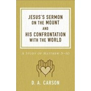 Jesus's Sermon on the Mount and His Confrontation with the World: A Study of Matthew 5-10, Paperback/D. A. Carson