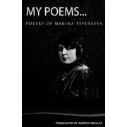 My Poems: Selected Poetry of Marina Tsvetaeva, Paperback/Andrey Kneller