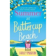 Summer at Buttercup Beach: A Gorgeously Uplifting and Heartwarming Romance, Paperback/Holly Martin