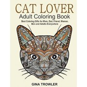 Cat Lover: Adult Coloring Book: Best Coloring Gifts for Mom, Dad, Friend, Women, Men and Adults Everywhere: Beautiful Cats - Stress Relieving Patterns, Paperback/Gina Trowler