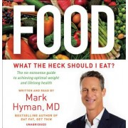 Food: The No-Nonsense Guide to What You Should--And Shouldn't--Eat for Ideal Weight and Optimum Health
