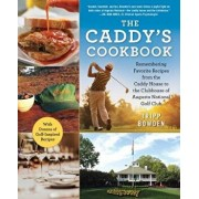 The Caddy's Cookbook: Remembering Favorite Recipes from the Caddy House to the Clubhouse of Augusta National Golf Club, Hardcover/Tripp Bowden
