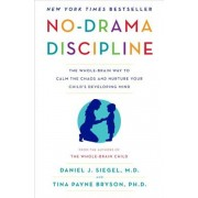 No-Drama Discipline: The Whole-Brain Way to Calm the Chaos and Nurture Your Child's Developing Mind, Hardcover
