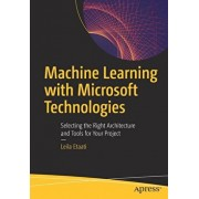 Machine Learning with Microsoft Technologies: Selecting the Right Architecture and Tools for Your Project, Paperback/Leila Etaati