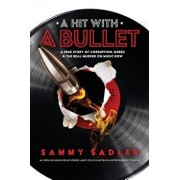 A Hit with a Bullet: A True Story of Corruption, Greed, and the Real Murder on Music Row, Paperback/Sammy Sadler