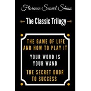 The Game Of Life And How To Play It, Your Word Is Your Wand, The Secret Door To Success - The Classic Florence Scovel Shinn Trilogy, Paperback/Florence Scovel Shinn