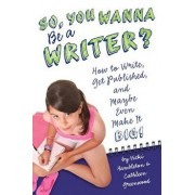 So, You Want to Be a Writer?: How to Write, Get Published, and Maybe Even Make It Big!, Paperback/Vicki Hambleton