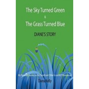 The Sky Turned Green & the Grass Turned Blue Diane's Story: (my Personal Journey as the Significant Other to an M2f Transsexual), Paperback/Diana L. Kelly