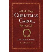 A Really Huge Christmas Carol, Believe Me: ( Don't Mourn, Satirize )