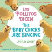 The Baby Chicks Are Singing/Los Pollitos Dicen: Sing Along in English and Spanish!/Vamos a Cantar Junto En Ingles Y Espanol!, Hardcover/Ashley Wolff