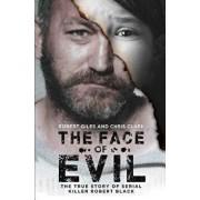 The Face of Evil: The True Story of the Serial Killer, Robert Black, Paperback/Chris Clark
