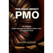 The High-Impact Pmo: How Agile Project Management Offices Deliver Value in a Complex World, Paperback