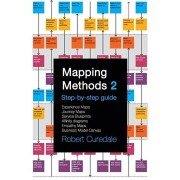 Mapping Methods 2: Step-by-step guide Experience Maps Journey Maps Service Blueprints Affinity Diagrams Empathy Maps Business Model Canva, Paperback/Robert Curedale