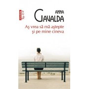 As vrea sa ma astepte si pe mine cineva (editie de buzunar)/Anna Gavalda