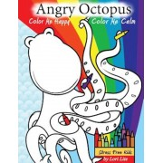 Angry Octopus Color Me Happy, Color Me Calm: A Self-Help Kid's Coloring Book for Overcoming Anxiety, Anger, Worry, and Stress, Paperback