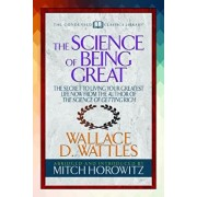 The Science of Being Great (Condensed Classics): 'the Secret to Living Your Greatest Life Now from the Author of the Science of Getting Rich, Paperback/Wallace D. Wattles