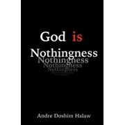 God Is Nothingness: Awakening to Absolute Non-Being, Paperback/Andre Doshim Halaw