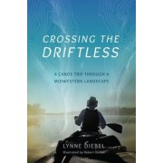 Crossing the Driftless: A Canoe Trip Through a Midwestern Landscape, Paperback