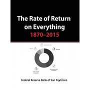 The Rate of Return on Everything, 1870-2015: Stock Market, Gold, Real Estate, Bonds and more..., Paperback/Federal Reserve Bank of San Francisco