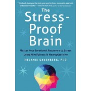 The Stress-Proof Brain: Master Your Emotional Response to Stress Using Mindfulness and Neuroplasticity, Paperback