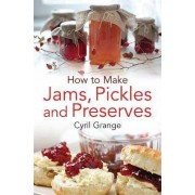 How To Make Jams, Pickles and Preserves by Cyril Grange