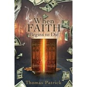 When Faith Begins to Die, Paperback/Thomas Patrick