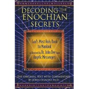 Decoding the Enochian Secrets: God's Most Holy Book to Mankind as Received by Dr. John Dee from Angelic Messengers, Hardcover/John DeSalvo