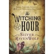 The Witching Hour: Spells, Powders, Formulas, and Witchy Techniques That Work, Paperback