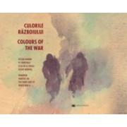 Culorile războiului/Colours of the War. Pictori români pe fronturile celui de-al Doilea Război Mondial/Romanian Painters on the Front Lines of World War II.