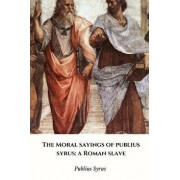 The Moral Sayings of Publius Syrus: a Roman Slave, Paperback/Publius Syrus