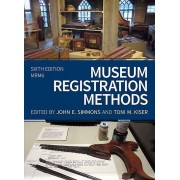 Museum Registration Methods by Edited by John E Simmons & Edited by Toni M Kiser