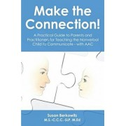 Make the Connection: A Practical Guide to Parents and Practitioners for Teaching the Nonverbal Child to Communicate - With Aac, Paperback/Susan Berkowitz Slp
