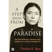 A Step Away from Paradise: The True Story of a Tibetan Lama's Journey to a Land of Immortality, Paperback/Thomas K. Shor