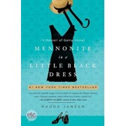 Mennonite in a Little Black Dress: A Memoir of Going Home, Paperback/Rhoda Janzen