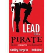Lead Like a Pirate: Make School Amazing for Your Students and Staff, Paperback