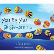You Be You/Se Siempre Tu, Hardcover/Linda Kranz