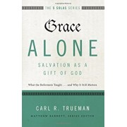 Grace Alone---Salvation as a Gift of God: What the Reformers Taught...and Why It Still Matters, Paperback/Carl R. Trueman