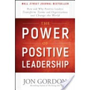 Power of Positive Leadership - How and Why Positive Leaders Transform Teams and Organizations and Change the World (Gordon Jon)(Cartonat) (9781119351979)