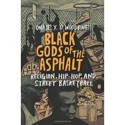 Black Gods of the Asphalt. Religion, Hip-Hop, and Street Basketball, Paperback/Onaje Woodbine