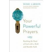 Your Powerful Prayers: Reaching the Heart of God with a Bold and Humble Faith, Paperback/Susie Larson