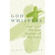 God Whispers: Stories of the Soul, Lessons of the Heart, Paperback/Karyn D. Kedar