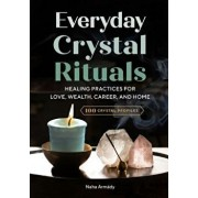 Everyday Crystal Rituals: Healing Practices for Love, Wealth, Career, and Home, Paperback/Naha Armady
