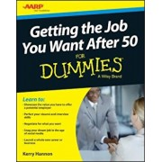 Getting the Job You Want After 50 for Dummies, Paperback/Kerry Hannon