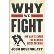 Why We Fight One Mans Search for Meaning Inside the Ring