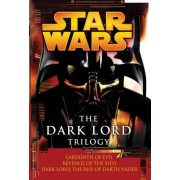 The Dark Lord Trilogy: Labyrinth of Evil/Revenge of the Sith/Dark Lord: The Rise of Darth Vader