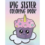 Big Sister Coloring Book: Unicorns, Rainbows and Cupcakes New Baby Color Book for Big Sisters Ages 2-6, Perfect Gift for Little Girls with a New, Paperback/Nimble Creative