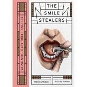 The Smile Stealers: The Fine and Foul Art of Dentistry, Hardcover/Wellcome Collection
