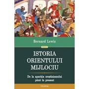Istoria Orientului Mijlociu. De la aparitia crestinismului pana in prezent/Bernard Lewis