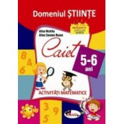 Domeniul Stiinte. Caiet activitati matematice 5-6 ani