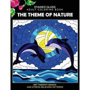 Stained Glass Adult Coloring Book: The Theme of Nature Animal, Bird, Dolphin, Flower, Landscape for all age, Paperback/Stained Glass Adult Coloring Book
